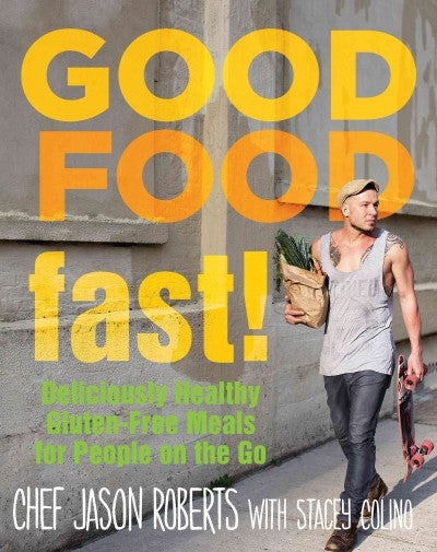 Good Food - Fast!: Deliciously Healthy Gluten-free Meals for People on the Go