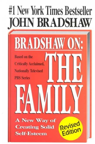 Bradshaw on : The Family: A New Way of Creating Solid-Self Esteem: Bradshaw on : The Family