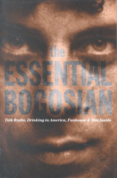The Essential Bogosian: Talk Radio, Drinking in America, Funhouse & Men Inside