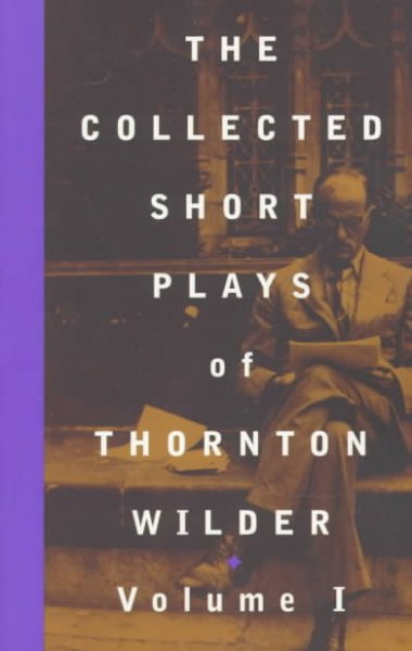 The Collected Short Plays of Thornton Wilder