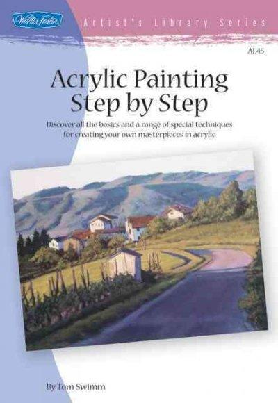 Acrylic Step by Step: Discover All the Basics and a Range of Special Techniques for Creating Your Own Masterpieces in Acrylic (Artist's Library)
