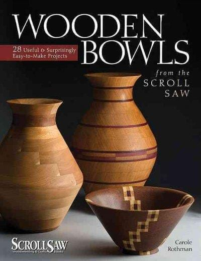 Wooden Bowls from the Scroll Saw: 28 Useful & Surprisingly Easy-to-Make Projects: Wooden Bowls from the Scroll Saw
