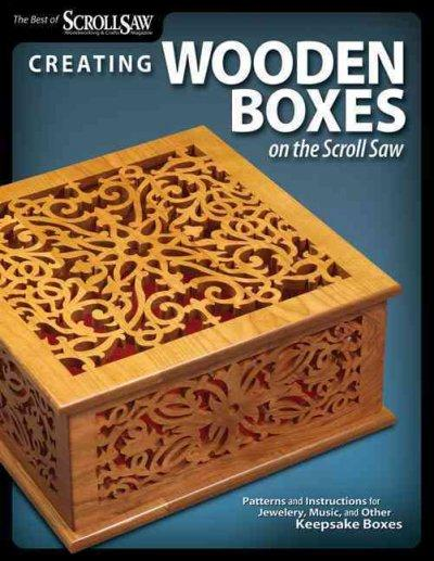 Creating Wooden Boxes on the Scroll Saw: Patterns and Instructions for Jewelry, Music, and