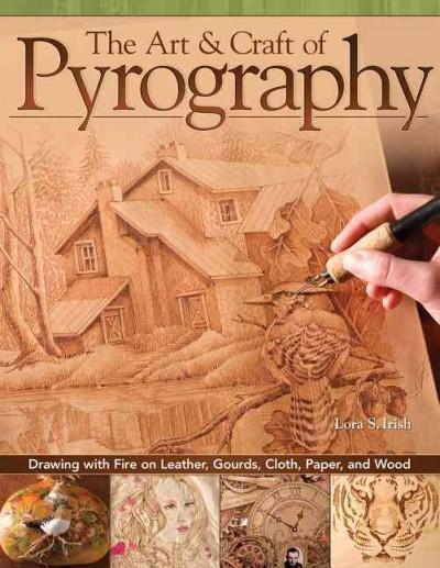 The Art & Craft of Pyrography:Drawing With Fire on Leather, Gourds, Cloth, Paper,and Wood