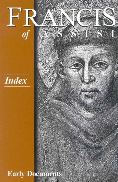 Francis of Assisi, Early Documents: Index: Francis of Assisi, Early Documents