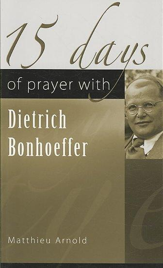 15 Days of Prayer With Dietrich Bonhoeffer (15 Days of Prayer Series): 15 Days of Prayer With Dietrich Bonhoeffer
