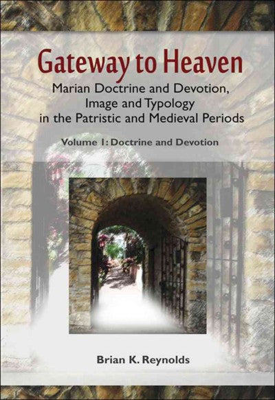Gateway to Heaven: Marian Doctrine and Devotion Image and Typology in the Patristic and