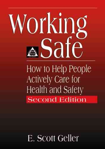 Working Safe: How to Help People Actively Care for Health and Safety
