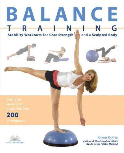 Balance Training: Stability Workouts for Core Strength and a Sculped Body
