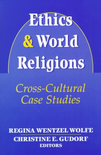 Ethics and World Religions: Cross-Cultural Case Studies: Ethics and World Religions