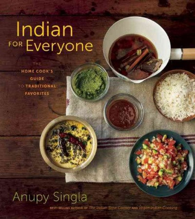 Indian for Everyone: The Home Cook's Guide to Traditional Favorites