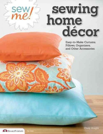 Sew Me! Sewing Home Decor: Easy-to-Make Curtains, Pillows, Organizers and Other Accessories (Sew Me!)