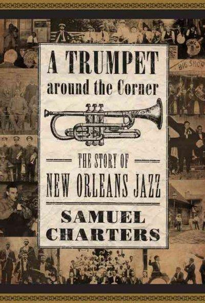 A Trumpet around the Corner: The Story of New Orleans Jazz (American Made Music Series)