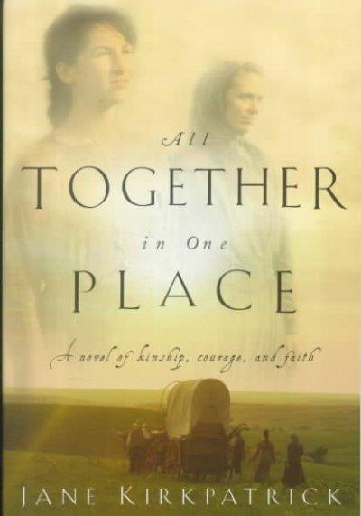 All Together in One Place: A Novel of Kinship, Courage, and Faith (Kinship and Courage Historical Series)