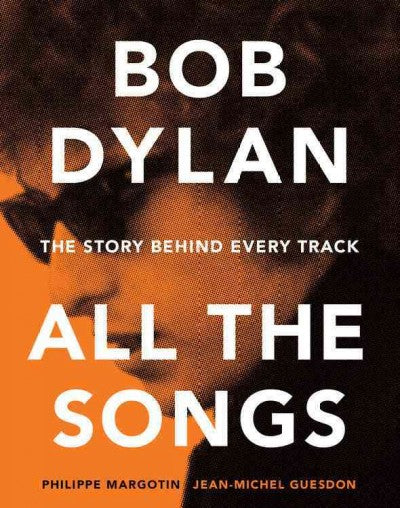 Dylan: All the Songs: The Story Behind Every Track: Bob Dylan: All the Songs - the Story Behind the Recordings
