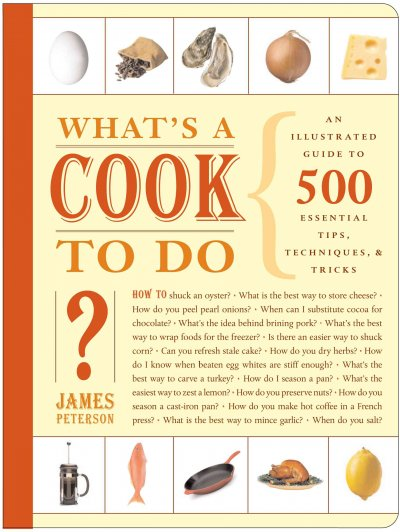 What's a Cook To Do?: An Illustrated Guide to 484 Essential Tools, Tips, Techniques & Tricks