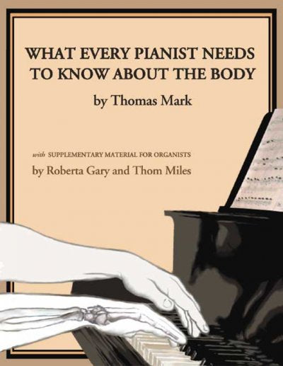 What Every Pianist Needs to Know About the Body: With Supplementary Material for Organists