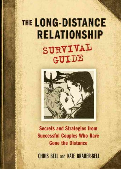 The Long-Distance Relationship Survival Guide: Secrets And Strategies from Successful Couples Who Have Gone the Distance