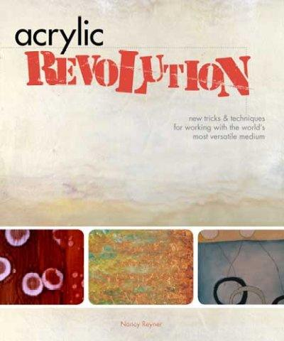 Acrylic Revolution: New Tricks & Techniques for Working With the World's Most Versatile Medium
