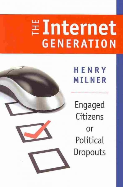 The Internet Generation: Engaged Citizens or Political Dropouts (Civil Society: Historical and Contemporary Perspectives): The Internet Generation