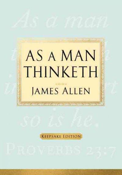 As a Man Thinketh: Keepsake Edition