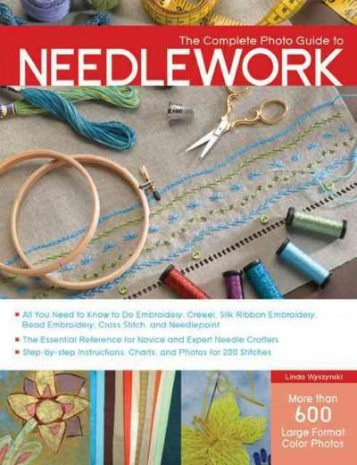 The Complete Photo Guide to Needlework (Complete Photo Guide)