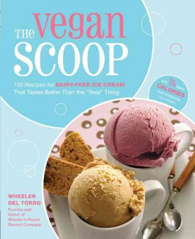 "The Vegan Scoop: 150 Recipes for Dairy-Free Ice Cream That Tastes Exactly Like the """"Real"""" Thing"