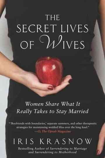 The Secret Lives of Wives: Women Share What It Really Takes to Stay Married
