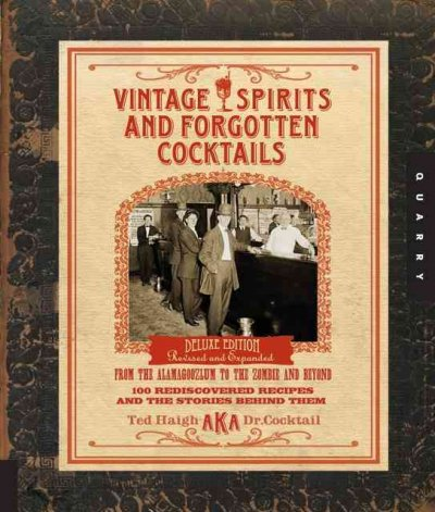 Vintage Spirits and Forgotten Cocktails: 100 Rediscovered Recipes and the Stories Behind