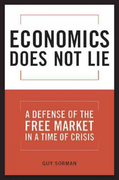 Economics Does Not Lie: A Defense of the Free Market in a Time of Crisis