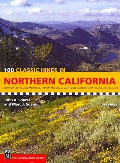 100 Classic Hikes in Northern California: Sierra Nevada/ Cascade Mountains/ Klamath Mountains/ Coast Range and North Coast/ San Francisco Bay Area