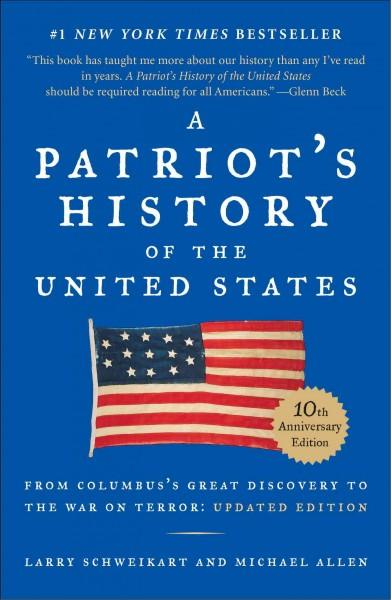 A Patriot's History of the United States: From Columbus's Great Discovery to America's Age of Entitlement: 10th Anniversary Edition