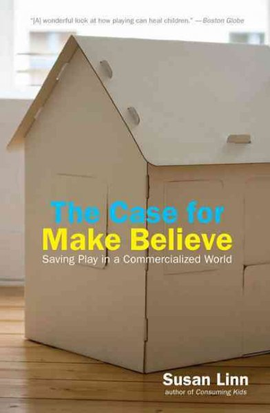 The Case for Make Believe: Saving Play in a Commercialized World