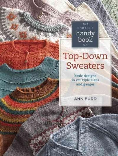 The Knitter's Handy Book of Top-Down Sweaters:Basic designs in multiple sizes & gauges