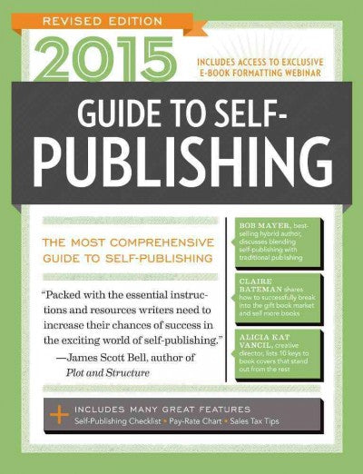 Guide to Self-publishing 2015: The Most Comprehensive Guide to Self-publishing (Guide to Self Publishing): Guide to Self-Publishing 2015: The Most Comprehensive Guide to Self-Publishing (Guide to Self Publishing)