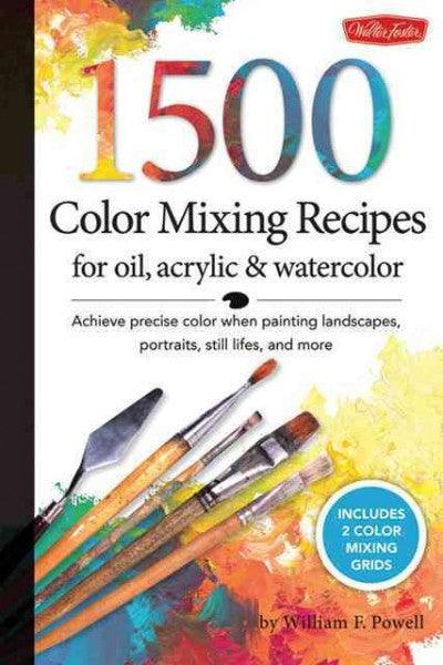 1500 Color Mixing Recipes for Oil, Acrylic & Watercolor (Color Mixing Recipes)