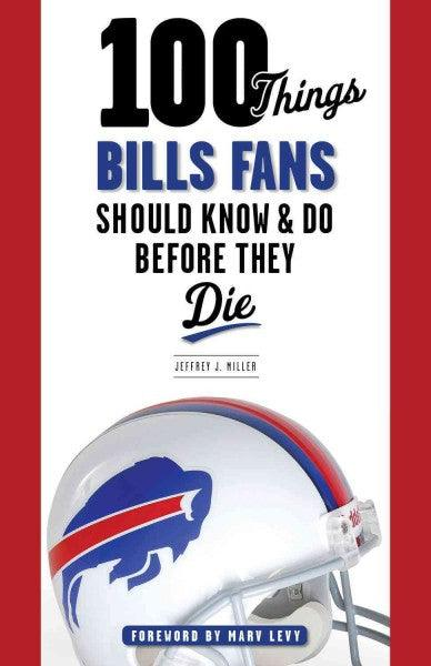 100 Things Bills Fans Should Know & Do Before They Die (100 Things... Fans Should Know)