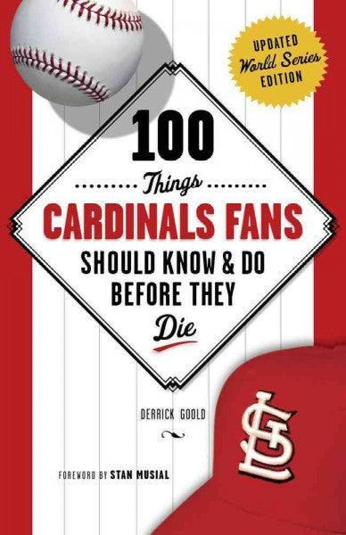 100 Things Cardinals Fans Should Know & Do Before They Die (100 Things)