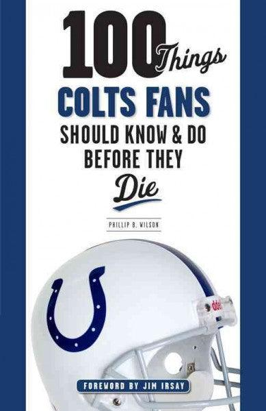 100 Things Colts Fans Should Know & Do Before They Die (100 Things... Fans Should Know)