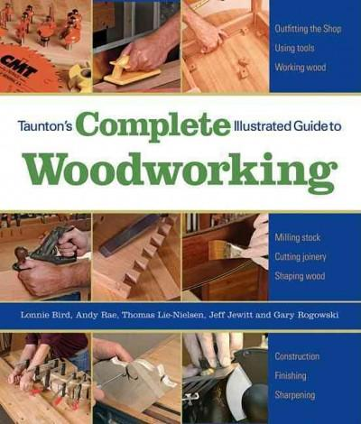 Taunton's Complete Illustrated Guide to Woodworking (Complete Illustrated Guides)