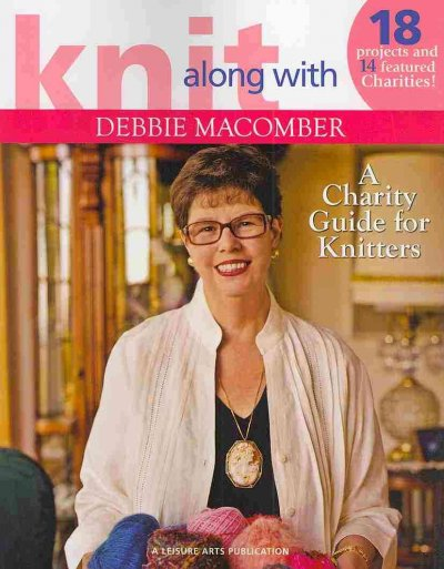Knit Along with Debbie Macomber: A Charity Guide for Knitters