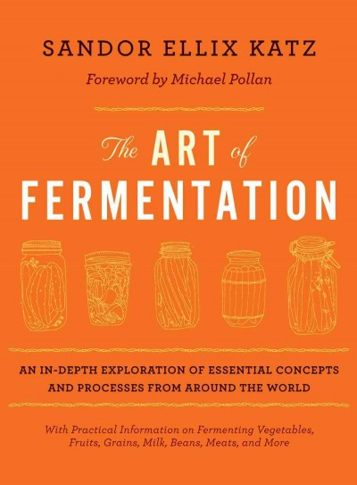 The Art of Fermentation: An In-Depth Exploration of Essential Concepts and Processes