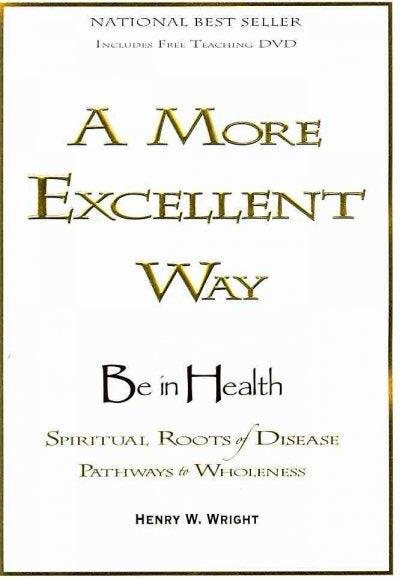 A More Excellent Way: Be in Health, Pathways of Wholeness Spiritual Roots of Disease