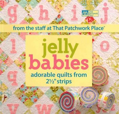 "Jelly Babies: Adorable Quilts from 2 1/2"""" Strips"
