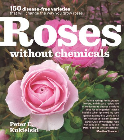 Roses without Chemicals: 150 disease-free varieties that will change the way you grow roses: Roses Without Chemicals: 150 Disease-Free Varieties That Will Change the Way You Grow Roses