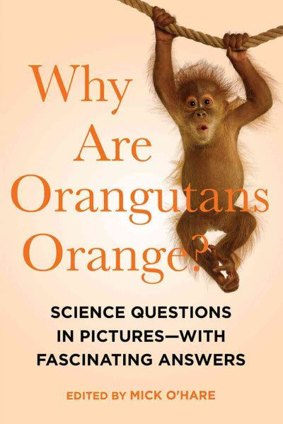 Why Are Orangutans Orange?: Science Questions in Pictures - With Fascinating Answers