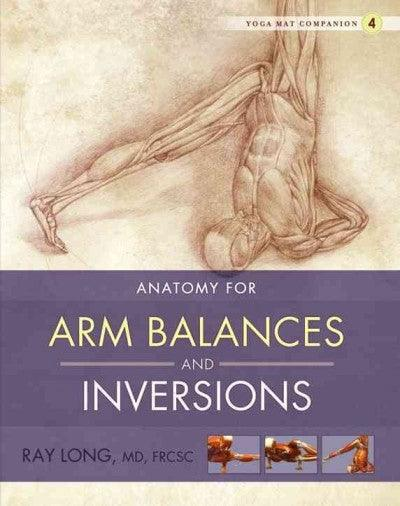 Anatomy for Arm Balances and Inversions: Anatomy for Arm Balances and Inversions