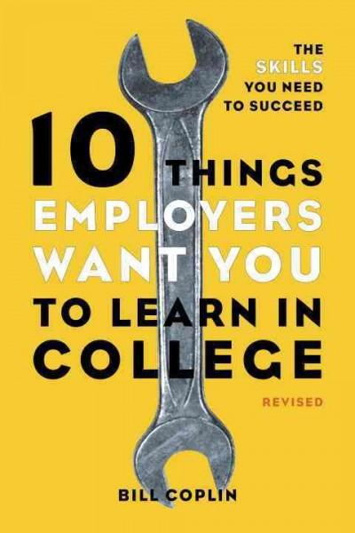 10 Things Employers Want You to Learn in College: The Skills You Need to Succeed (10 Things Employers Want You to Learn in College)
