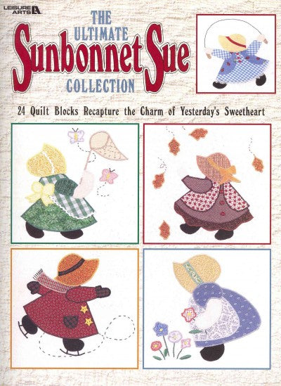 The Ultimate Sunbonnet Sue Collection:24 Quilt Blocks Recapture the Charm of Yesterday's