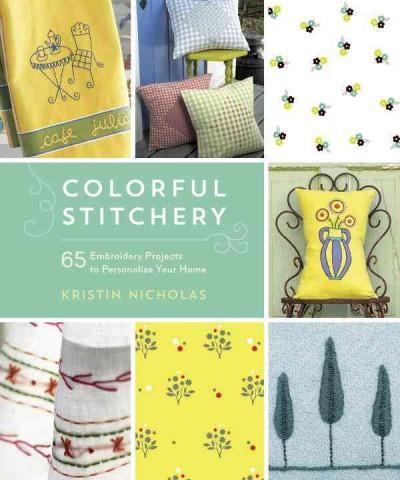 Colorful Stitchery: 65 Embroidery Projects to Personalize Your Home